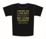 T-Shirt I Work So I Can Buy Whisky So I Can Tolerate Work